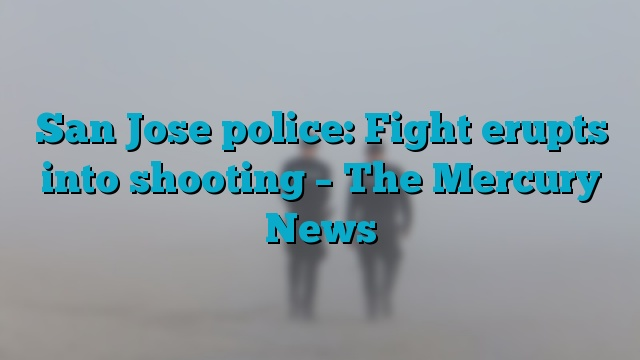 San Jose police: Fight erupts into shooting - The Mercury