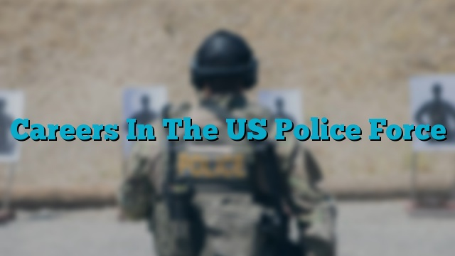 Careers In The US Police Force