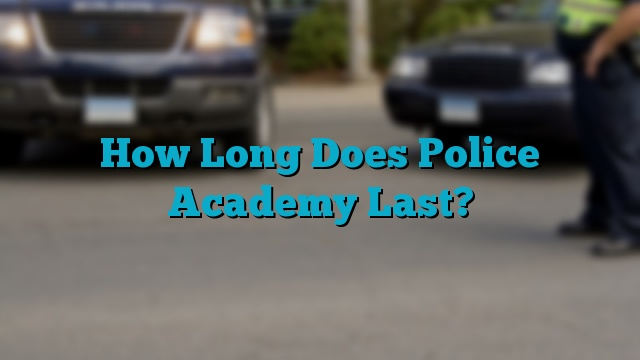 How Long Does Police Academy Last?